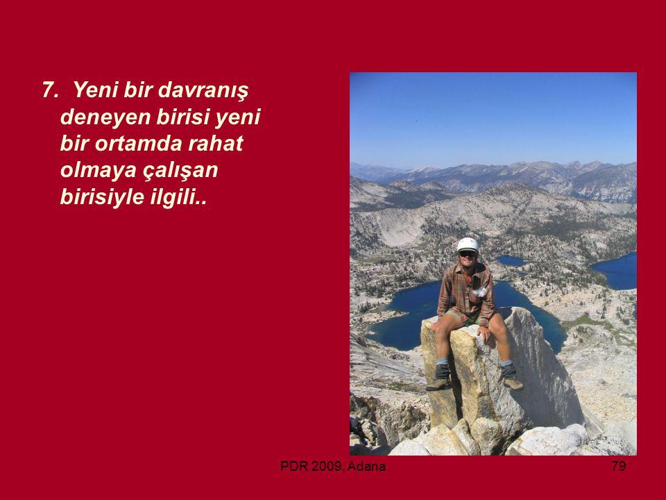 PDR 2009, Adana79 7. Yeni bir davranış deneyen birisi yeni bir ortamda rahat olmaya çalışan birisiyle ilgili..