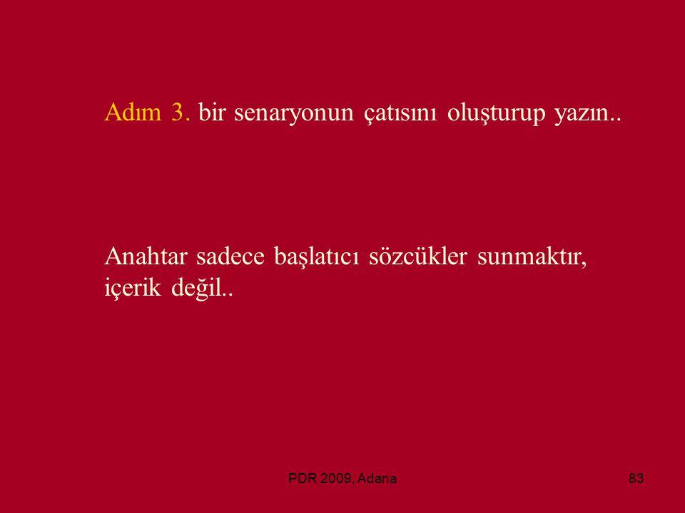 PDR 2009, Adana83 Adım 3. bir senaryonun çatısını oluşturup yazın.. Anahtar sadece başlatıcı sözcükler sunmaktır, içerik değil..