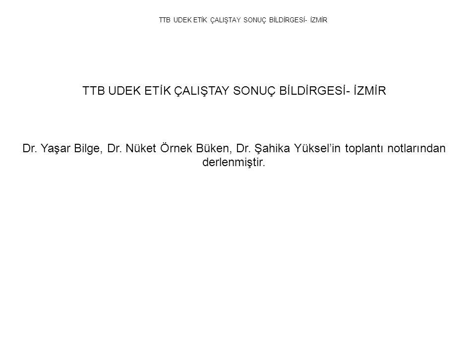 TTB UDEK ETİK ÇALIŞTAY SONUÇ BİLDİRGESİ- İZMİR Dr.