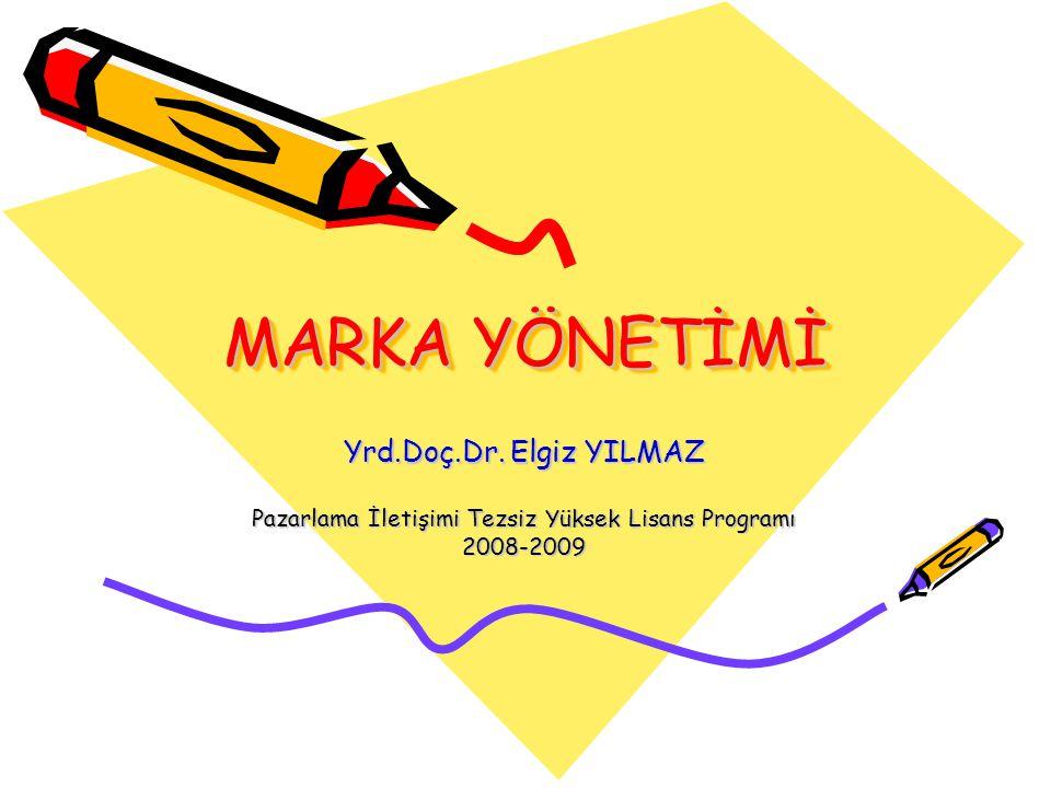 MARKA YÖNETİMİ Yrd.Doç.Dr. Elgiz YILMAZ Pazarlama İletişimi Tezsiz Yüksek Lisans Programı 2008-2009