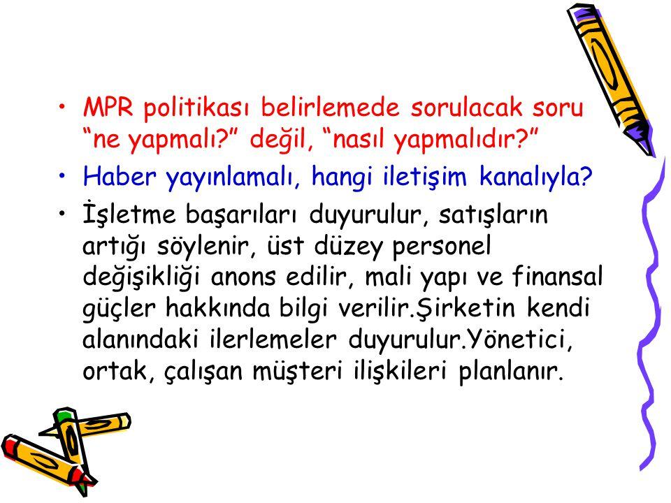 MPR politikası belirlemede sorulacak soru ne yapmalı? değil, nasıl yapmalıdır? Haber yayınlamalı, hangi iletişim kanalıyla.