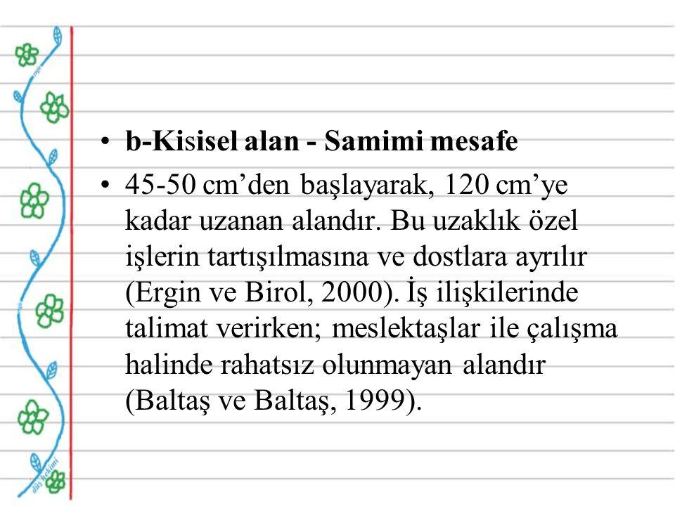 b-Kisisel alan - Samimi mesafe 45-50 cm'den başlayarak, 120 cm'ye kadar uzanan alandır.