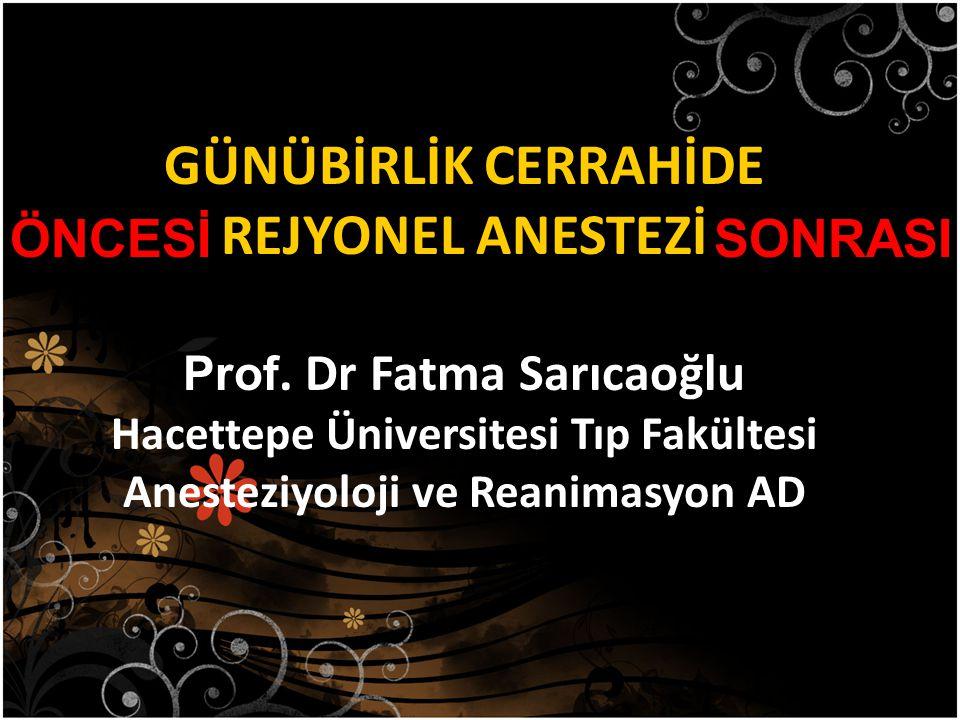 GÜNÜBİRLİK CERRAHİDE REJYONEL ANESTEZİ Prof. Dr Fatma Sarıcaoğlu Hacettepe Üniversitesi Tıp Fakültesi Anesteziyoloji ve Reanimasyon AD ÖNCESİSONRASI