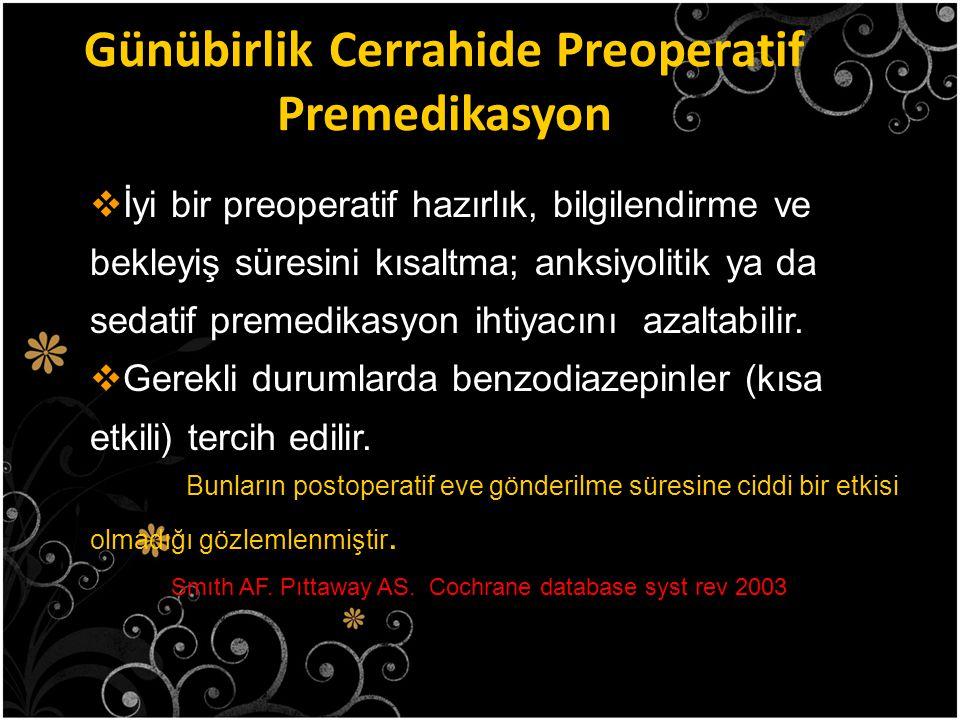 Günübirlik Cerrahide Preoperatif Premedikasyon  İyi bir preoperatif hazırlık, bilgilendirme ve bekleyiş süresini kısaltma; anksiyolitik ya da sedatif