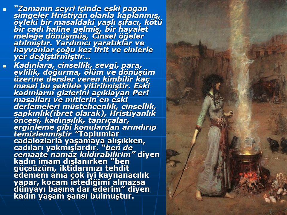 """""""Zamanın seyri içinde eski pagan simgeler Hristiyan olanla kaplanmış, öyleki bir masaldaki yaşlı şifacı, kötü bir cadı haline gelmiş, bir hayalet mele"""