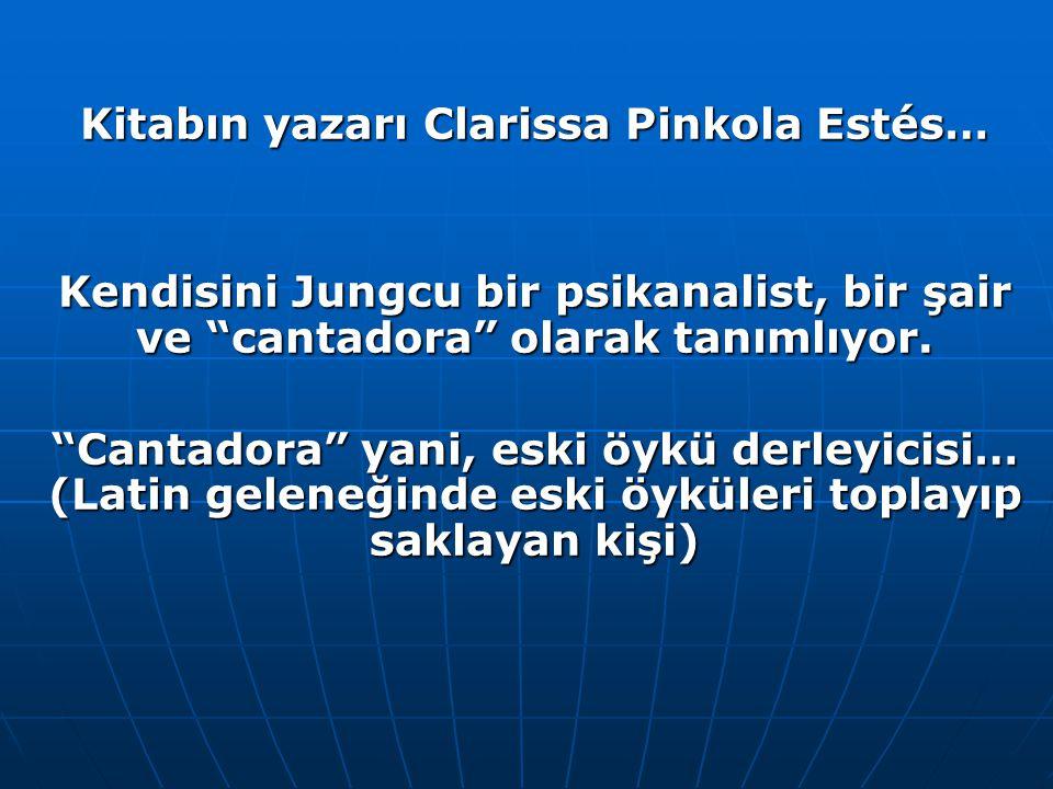 """Kitabın yazarı Clarissa Pinkola Estés… Kendisini Jungcu bir psikanalist, bir şair ve """"cantadora"""" olarak tanımlıyor. """"Cantadora"""" yani, eski öykü derley"""