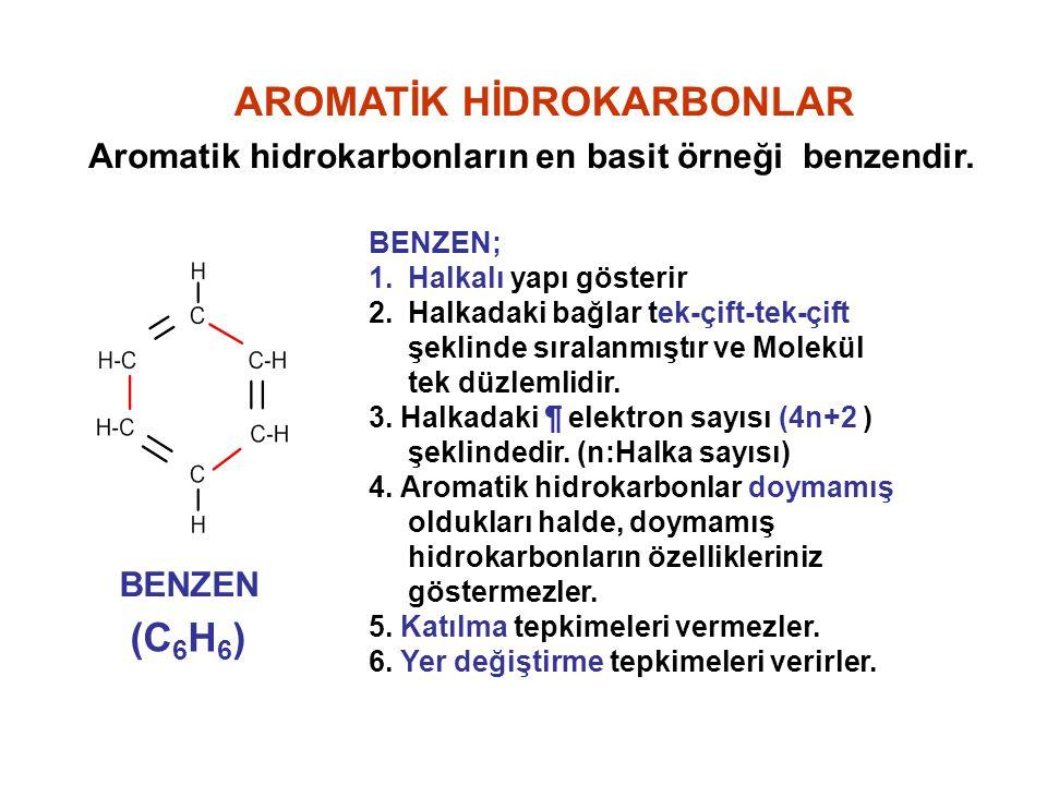 AROMATİK HİDROKARBONLAR Aromatik hidrokarbonların en basit örneği benzendir. BENZEN (C 6 H 6 ) BENZEN; 1.Halkalı yapı gösterir 2.Halkadaki bağlar tek-