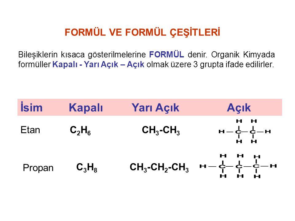 FORMÜL VE FORMÜL ÇEŞİTLERİ Bileşiklerin kısaca gösterilmelerine FORMÜL denir. Organik Kimyada formüller Kapalı - Yarı Açık – Açık olmak üzere 3 grupta