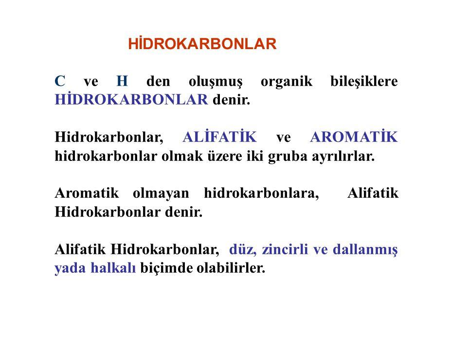 C ve H den oluşmuş organik bileşiklere HİDROKARBONLAR denir. Hidrokarbonlar, ALİFATİK ve AROMATİK hidrokarbonlar olmak üzere iki gruba ayrılırlar. Aro