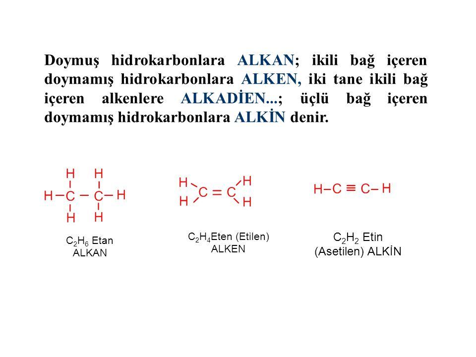 Doymuş hidrokarbonlara ALKAN; ikili bağ içeren doymamış hidrokarbonlara ALKEN, iki tane ikili bağ içeren alkenlere ALKADİEN...; üçlü bağ içeren doymam