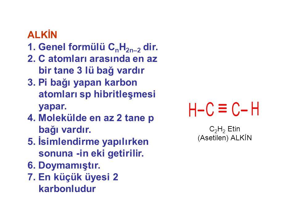 ALKİN 1. Genel formülü C n H 2n–2 dir. 2. C atomları arasında en az bir tane 3 lü bağ vardır 3. Pi bağı yapan karbon atomları sp hibritleşmesi yapar.