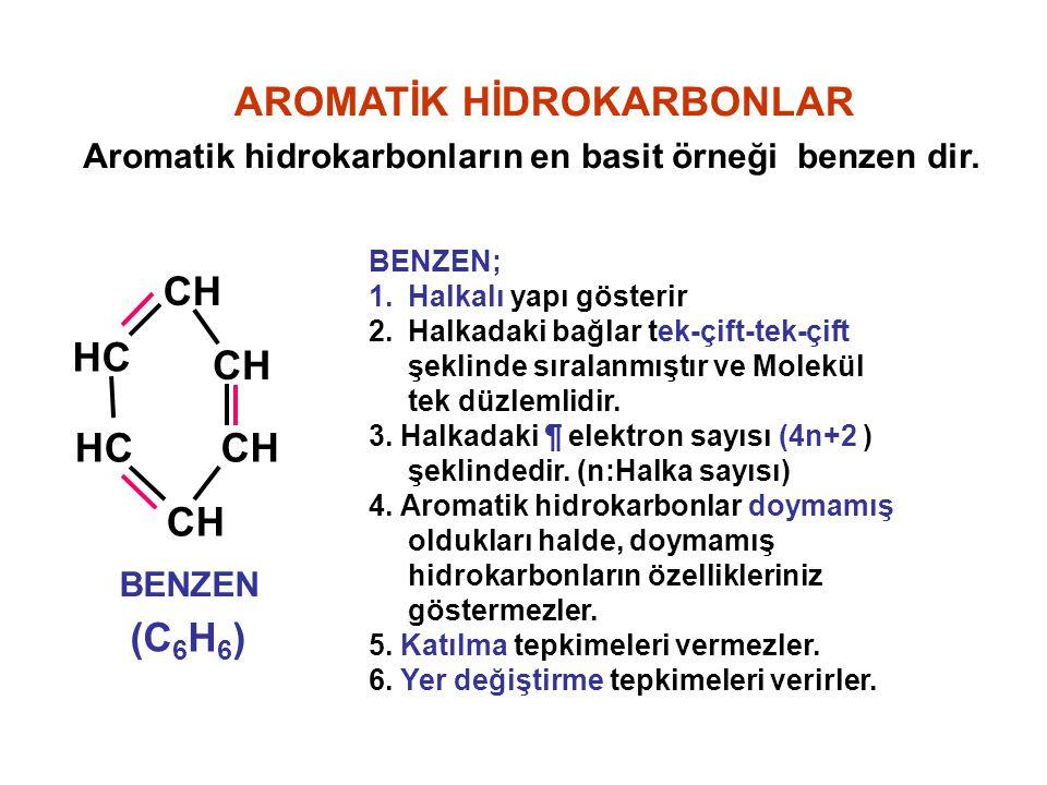 AROMATİK HİDROKARBONLAR Aromatik hidrokarbonların en basit örneği benzen dir. BENZEN (C 6 H 6 ) BENZEN; 1.Halkalı yapı gösterir 2.Halkadaki bağlar tek