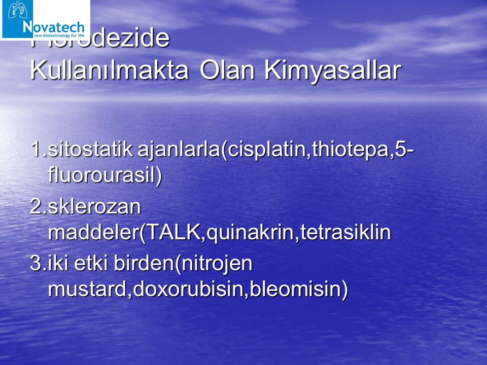 Plörödezide Kullanılmakta Olan Kimyasallar 1.sitostatik ajanlarla(cisplatin,thiotepa,5- fluorourasil) 2.sklerozan maddeler(TALK,quinakrin,tetrasiklin
