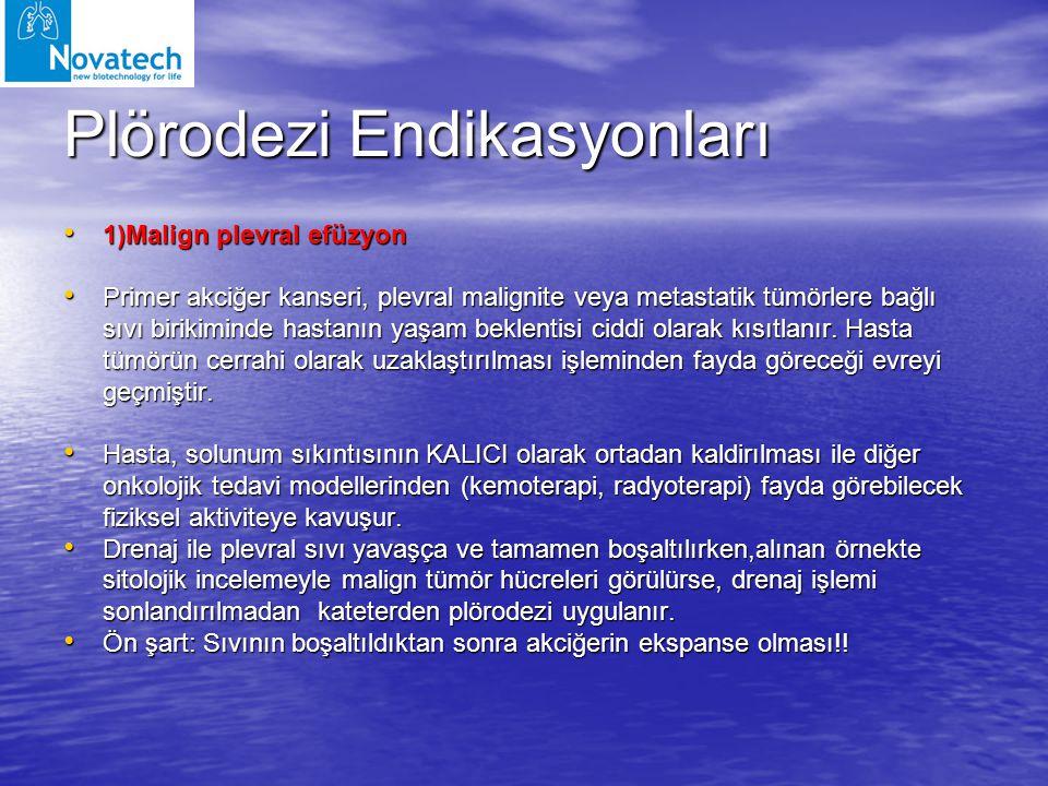 Plörodezi Endikasyonları 1)Malign plevral efüzyon 1)Malign plevral efüzyon Primer akciğer kanseri, plevral malignite veya metastatik tümörlere bağlı s