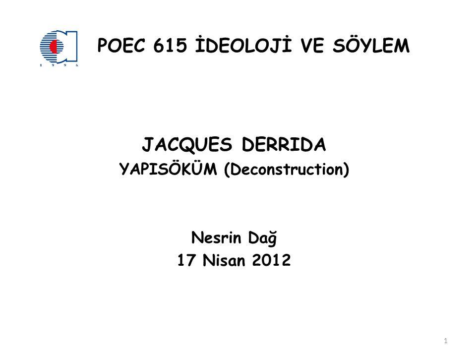 POEC 615 İDEOLOJİ VE SÖYLEM JACQUES DERRIDA YAPISÖKÜM (Deconstruction) Nesrin Dağ 17 Nisan 2012 1