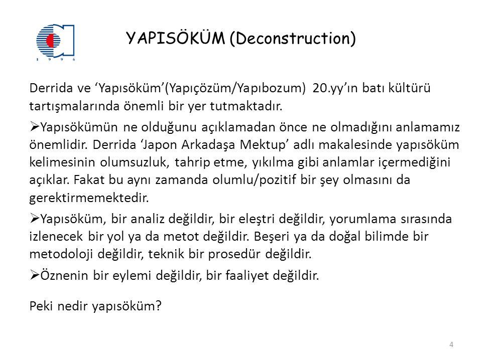 YAPISÖKÜM (Deconstruction) Derrida ve 'Yapısöküm'(Yapıçözüm/Yapıbozum) 20.yy'ın batı kültürü tartışmalarında önemli bir yer tutmaktadır.