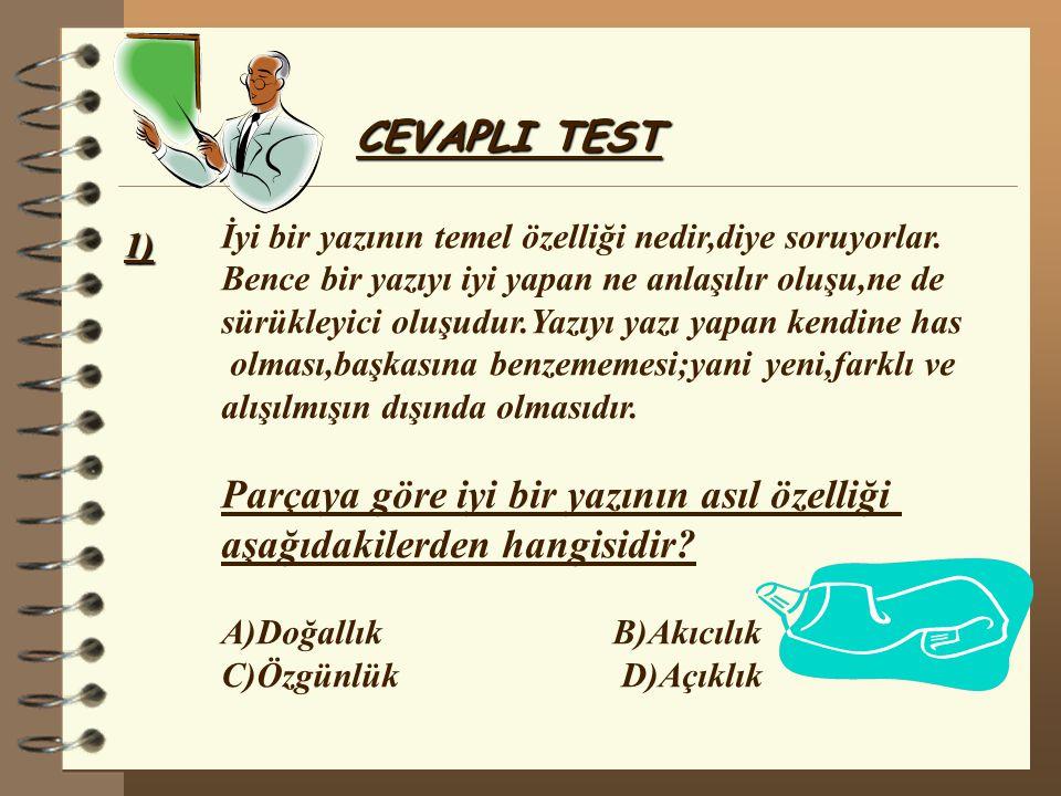 CEVAPLI TEST 1) İyi bir yazının temel özelliği nedir,diye soruyorlar. Bence bir yazıyı iyi yapan ne anlaşılır oluşu,ne de sürükleyici oluşudur.Yazıyı