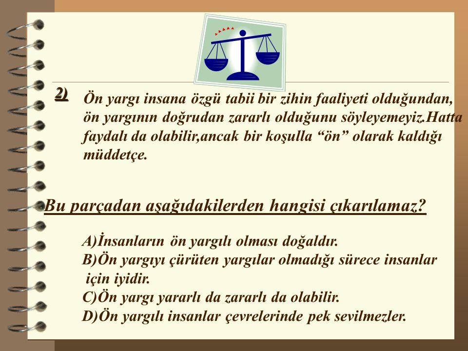 2) Ön yargı insana özgü tabii bir zihin faaliyeti olduğundan, ön yargının doğrudan zararlı olduğunu söyleyemeyiz.Hatta faydalı da olabilir,ancak bir k