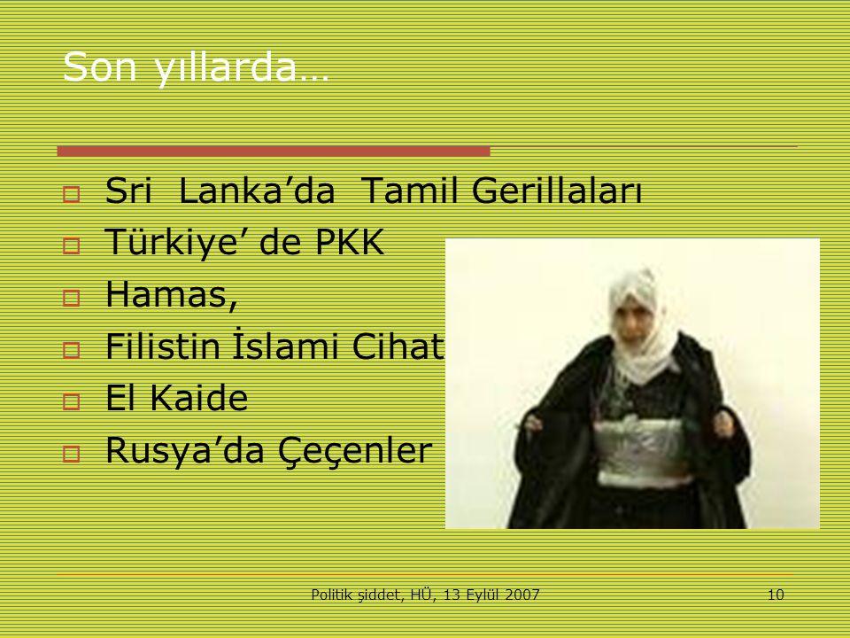 Politik şiddet, HÜ, 13 Eylül 200710 Son yıllarda…  Sri Lanka'da Tamil Gerillaları  Türkiye' de PKK  Hamas,  Filistin İslami Cihat  El Kaide  Rusya'da Çeçenler
