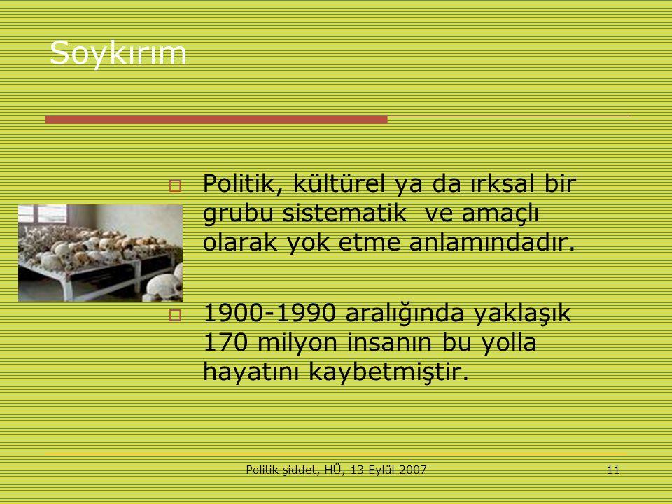 Politik şiddet, HÜ, 13 Eylül 200711 Soykırım  Politik, kültürel ya da ırksal bir grubu sistematik ve amaçlı olarak yok etme anlamındadır.