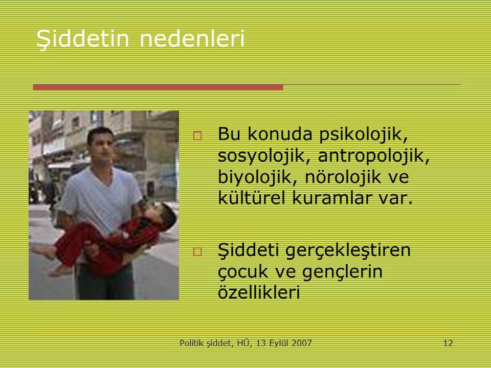 Politik şiddet, HÜ, 13 Eylül 200712 Şiddetin nedenleri  Bu konuda psikolojik, sosyolojik, antropolojik, biyolojik, nörolojik ve kültürel kuramlar var.