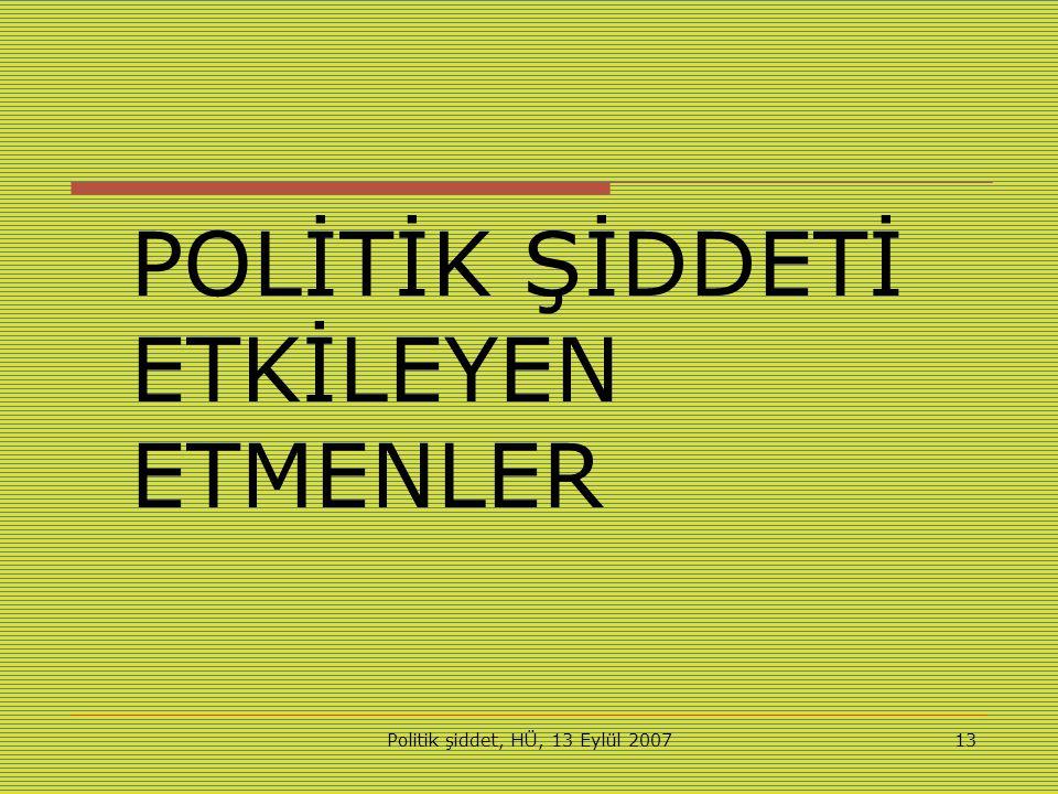 Politik şiddet, HÜ, 13 Eylül 200713 POLİTİK ŞİDDETİ ETKİLEYEN ETMENLER