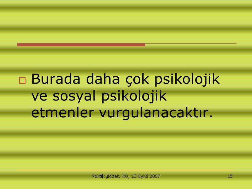 Politik şiddet, HÜ, 13 Eylül 200715  Burada daha çok psikolojik ve sosyal psikolojik etmenler vurgulanacaktır.