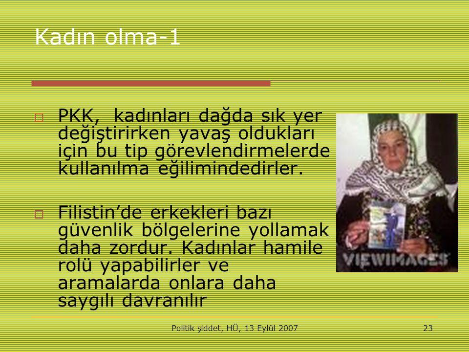 Politik şiddet, HÜ, 13 Eylül 200723 Kadın olma-1  PKK, kadınları dağda sık yer değiştirirken yavaş oldukları için bu tip görevlendirmelerde kullanılma eğilimindedirler.