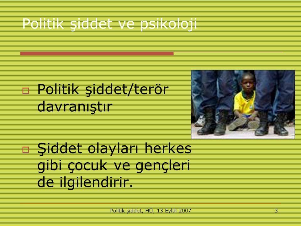 Politik şiddet, HÜ, 13 Eylül 20073 Politik şiddet ve psikoloji  Politik şiddet/terör davranıştır  Şiddet olayları herkes gibi çocuk ve gençleri de ilgilendirir.