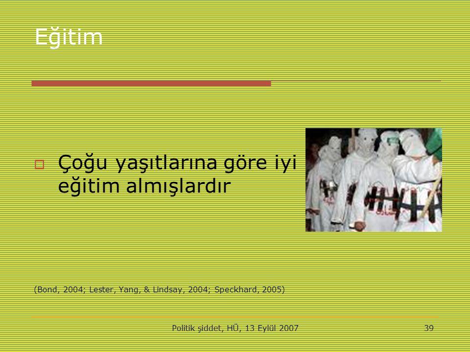 Politik şiddet, HÜ, 13 Eylül 200739 Eğitim  Çoğu yaşıtlarına göre iyi eğitim almışlardır (Bond, 2004; Lester, Yang, & Lindsay, 2004; Speckhard, 2005)