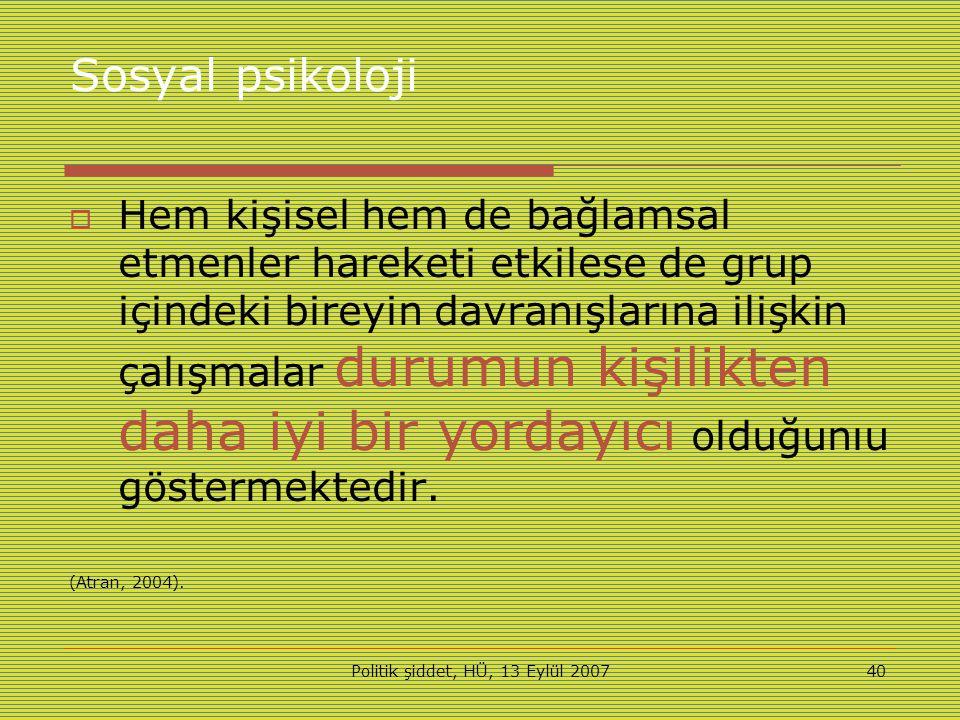 Politik şiddet, HÜ, 13 Eylül 200740 Sosyal psikoloji  Hem kişisel hem de bağlamsal etmenler hareketi etkilese de grup içindeki bireyin davranışlarına ilişkin çalışmalar durumun kişilikten daha iyi bir yordayıcı olduğunıu göstermektedir.