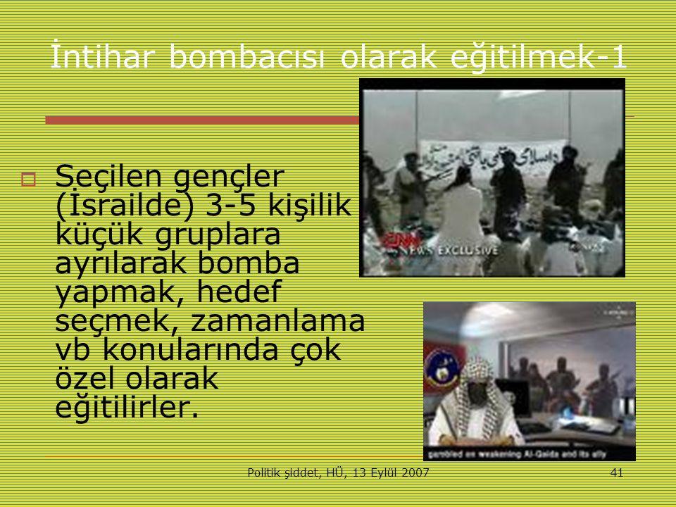 Politik şiddet, HÜ, 13 Eylül 200741 İntihar bombacısı olarak eğitilmek-1  Seçilen gençler (İsrailde) 3-5 kişilik küçük gruplara ayrılarak bomba yapmak, hedef seçmek, zamanlama vb konularında çok özel olarak eğitilirler.