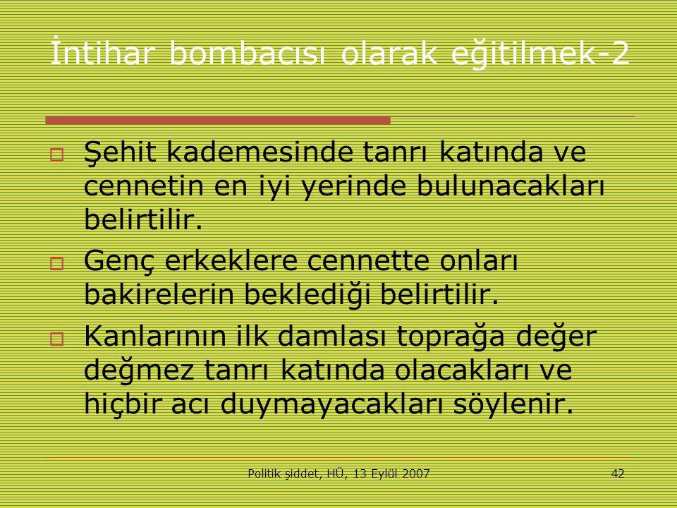 Politik şiddet, HÜ, 13 Eylül 200742 İntihar bombacısı olarak eğitilmek-2  Şehit kademesinde tanrı katında ve cennetin en iyi yerinde bulunacakları belirtilir.