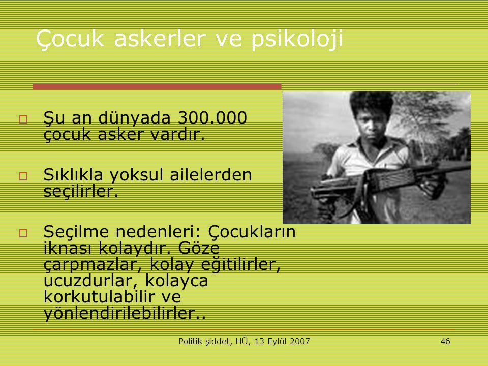 Politik şiddet, HÜ, 13 Eylül 200746 Çocuk askerler ve psikoloji  Şu an dünyada 300.000 çocuk asker vardır.