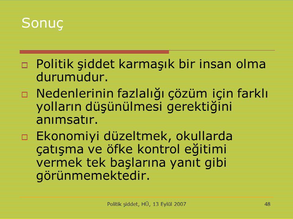 Politik şiddet, HÜ, 13 Eylül 200748 Sonuç  Politik şiddet karmaşık bir insan olma durumudur.