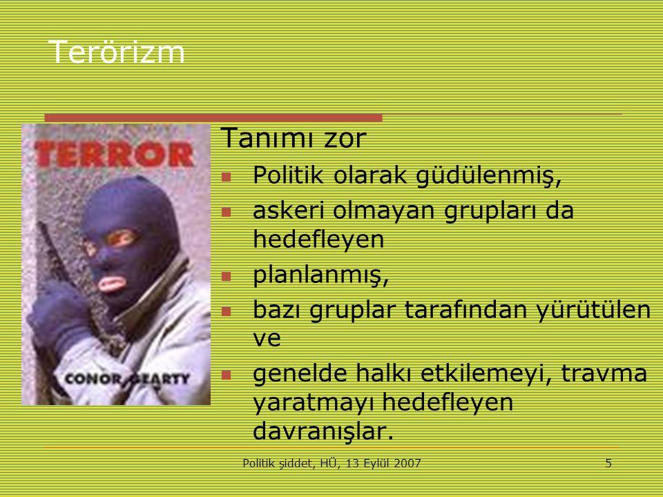 Politik şiddet, HÜ, 13 Eylül 20075 Terörizm  Tanımı zor Politik olarak güdülenmiş, askeri olmayan grupları da hedefleyen planlanmış, bazı gruplar tarafından yürütülen ve genelde halkı etkilemeyi, travma yaratmayı hedefleyen davranışlar.