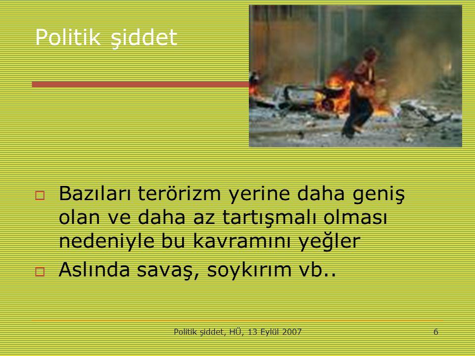 Politik şiddet, HÜ, 13 Eylül 20077 İntihar terörizmi  Karmaşık bireysel, psiko-sosyal ve örgütsel bir fenomen  Kişinin kendisi ölürken düşmanlarını da öldürmesi anlamındadır.