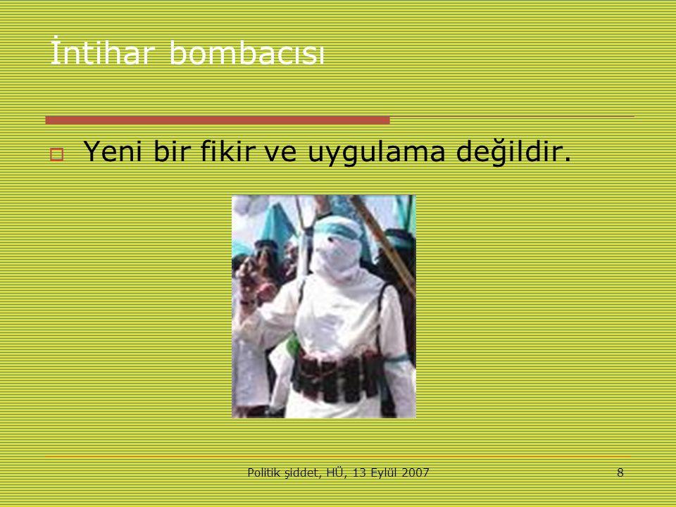 Politik şiddet, HÜ, 13 Eylül 20078 İntihar bombacısı  Yeni bir fikir ve uygulama değildir.