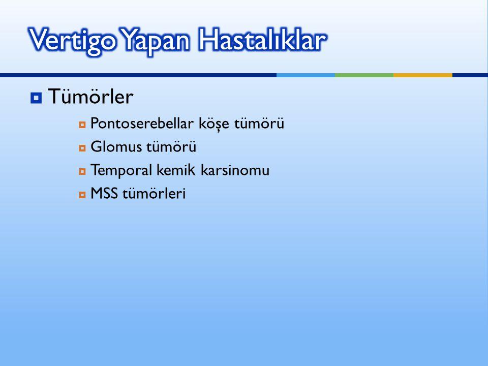  Tümörler  Pontoserebellar köşe tümörü  Glomus tümörü  Temporal kemi k karsinomu  MSS tümörleri