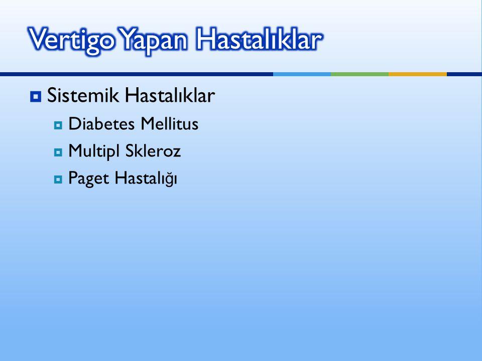  Sistemik Hastalıklar  Diabetes Mellitus  Multipl Skleroz  Paget Hastalı ğ ı