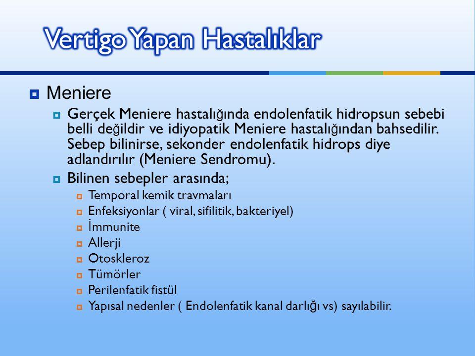  Meniere  Gerçek Meniere hastalı ğ ında endolenfatik hidropsun sebebi belli de ğ ildir ve idiyopatik Meniere hastalı ğ ından bahsedilir. Sebep bilin