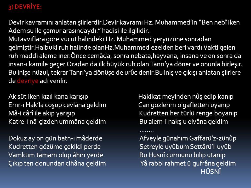 """3) DEVRİYE: Devir kavramını anlatan şiirlerdir.Devir kavramı Hz. Muhammed'in """"Ben nebî iken Adem su ile çamur arasındaydı."""" hadisi ile ilgilidir. Muta"""