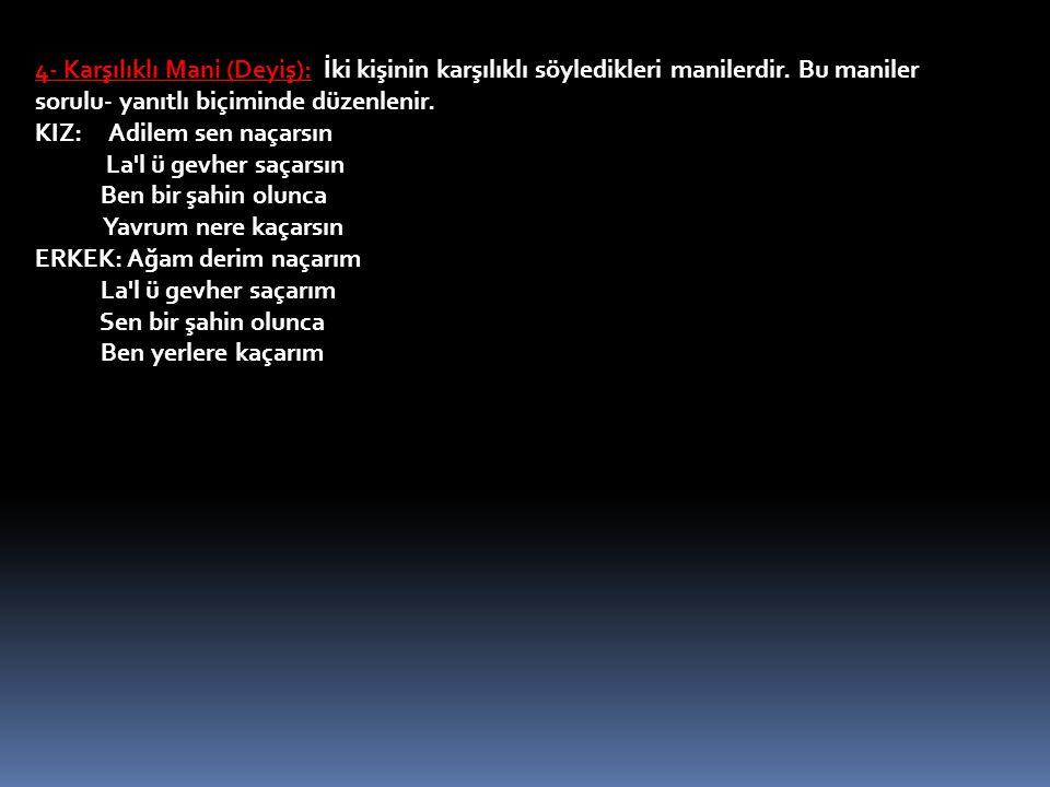 B- Türkü: Halk edebiyatının en zengin biçimidir.