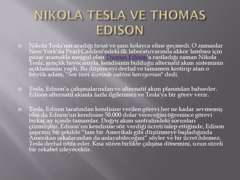  Nikola Tesla'nın aradığı fırsat ve şans kolayca eline geçmedi. O zamanlar New York'da Pearl Caddesi'ndeki ilk laboratuvarında akkor lambası için paz