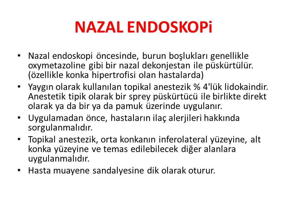 NAZAL ENDOSKOPi Nazal endoskopi öncesinde, burun boşlukları genellikle oxymetazoline gibi bir nazal dekonjestan ile püskürtülür.
