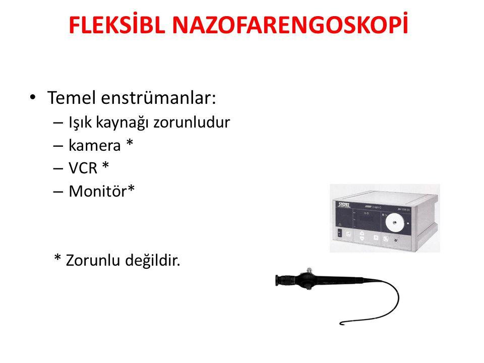 FLEKSİBL NAZOFARENGOSKOPİ Temel enstrümanlar: – Işık kaynağı zorunludur – kamera * – VCR * – Monitör* * Zorunlu değildir.