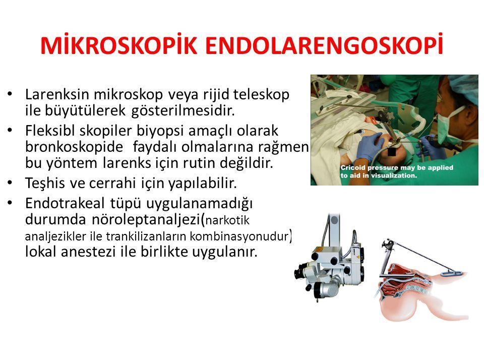 MİKROSKOPİK ENDOLARENGOSKOPİ Larenksin mikroskop veya rijid teleskop ile büyütülerek gösterilmesidir. Fleksibl skopiler biyopsi amaçlı olarak bronkosk