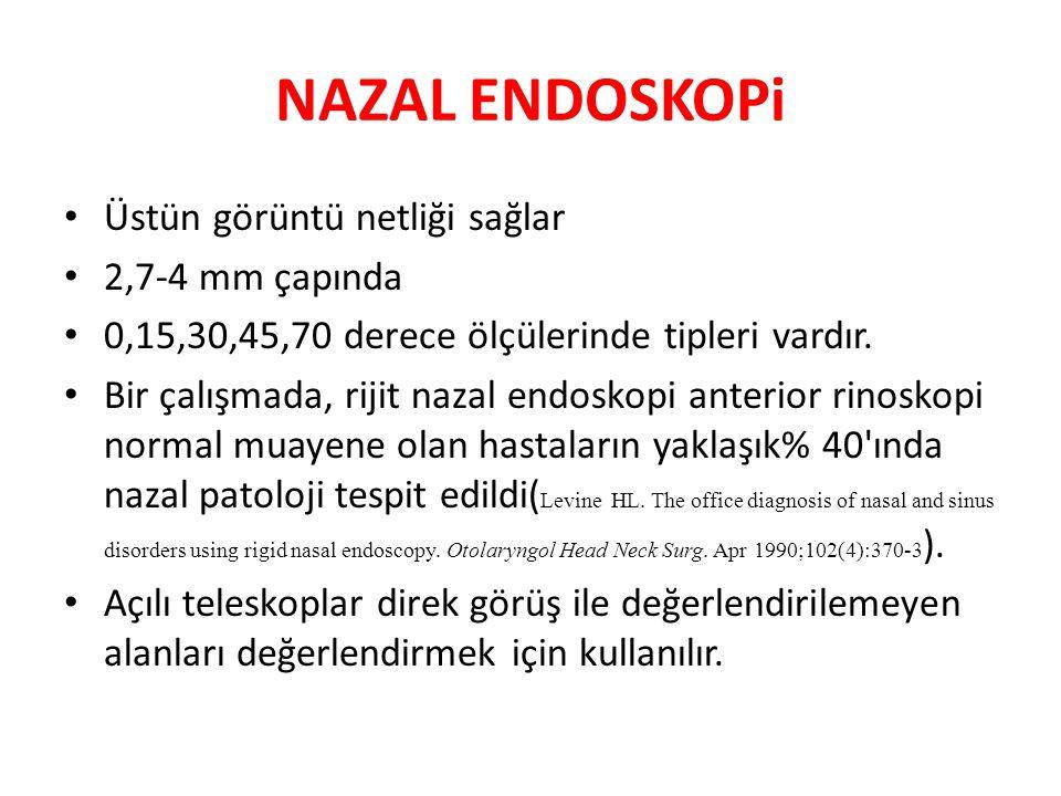 NAZAL ENDOSKOPi Üstün görüntü netliği sağlar 2,7-4 mm çapında 0,15,30,45,70 derece ölçülerinde tipleri vardır. Bir çalışmada, rijit nazal endoskopi an