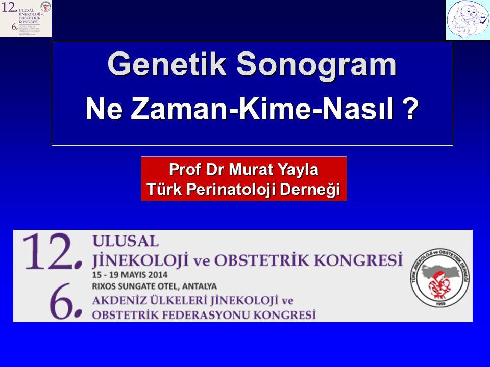 Genetik Sonogram Ne Zaman-Kime-Nasıl ? Prof Dr Murat Yayla Türk Perinatoloji Derneği