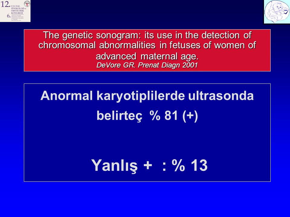 The genetic sonogram: its use in the detection of chromosomal abnormalities in fetuses of women of advanced maternal age. DeVore GR. Prenat Diagn 2001